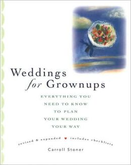 Weddings for Grownups: Everything You Need to Know to Plan Your Wedding Your Way