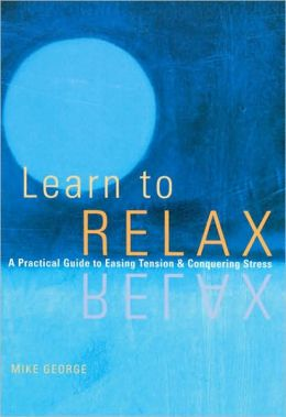 Learn to Relax: A Practical Guide to Easing Tension and Conquering Stress