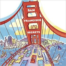San Francisco Secrets: Fanscinating Facts about the City by the Bay