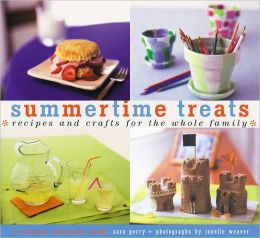 Summertime Treats: Recipes and Crafts for the Whole Family