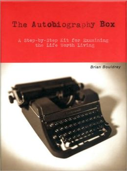 The Autobiography Box: A Step-by-Step Kit for Examining the Life Worth Living