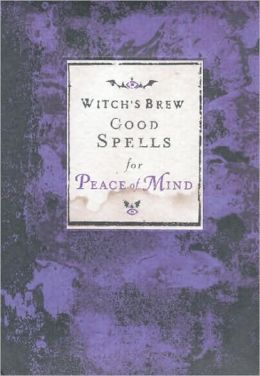 Witch's Brew: Good Spells for Peace of Mind