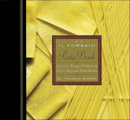The Il Fornaio Pasta Book: Authentic Recipes Celebrating Italy's Regional Pasta Dishes