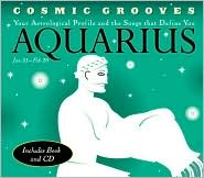 Cosmic Grooves-Aquarius: Your Astrological Profile and the Songs that Define You