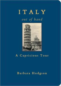 Italy Out of Hand: A Capricious Tour