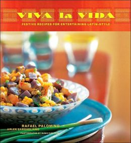 Viva la Vida: Festive Recipes for Entertaining Latin-Style