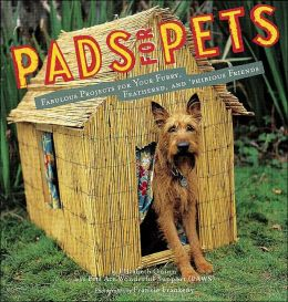 Pads for Pets: Fabulous Projects for Your Furry, Feathered, and Phibious Friends