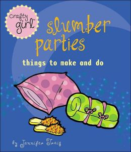 Slumber Parties: Things to Make and Do (Crafty Girl Series)