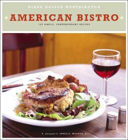 American Bistro: 125 Simple, Contemporary Recipes