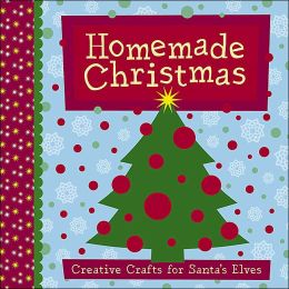 Homemade Christmas: Creative Crafts for Santa's Elves