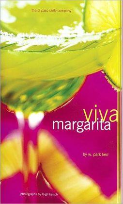Viva Margarita: Fabulous Fiestas in a Glass, Munchies, and More