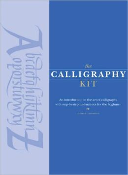 The Calligraphy Kit: An Introduction to the Art of Calligraphy with Step-by-Step Instructions for the Beginner