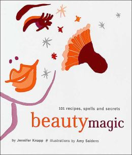 Beauty Magic: 101 Recipes, Spells, and Secrets