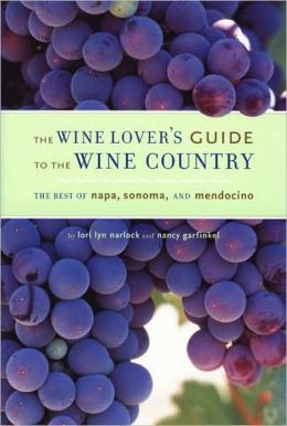 The Wine Lover's Guide to the Wine Country: The Best of Napa, Sonoma, and Mendocino