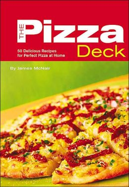 The Pizza Deck: 50 Delicious Recipes for Perfect Pizza at Home