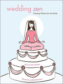 Wedding Zen: Calming Wisdom for the Bride
