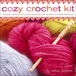 Cozy Crochet Kit: Simple Instructions and Tools for 25 Terrific Crochet Projects