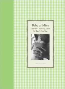 Baby of Mine: A Mother's Memory Album for Baby's First Year