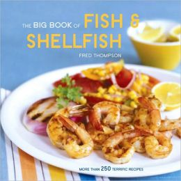 The Big Book of Fish & Shellfish: More Than 250 Terrific Recipes
