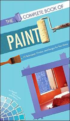 The Complete Book of Paint: 70 Techniques, Finishes, and Designs for Your Home