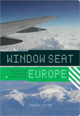 Window Seat: Europe: Reading the Landscape from the Air