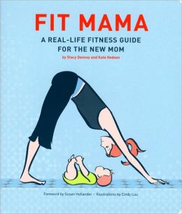 Fit Mama: A Real-Life Fitness Guide for the New Mom