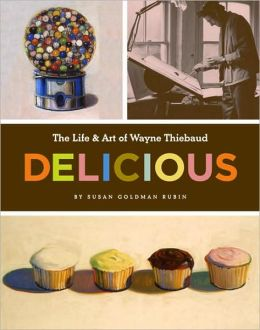 Delicious: The Art and Life of Wayne Thiebaud