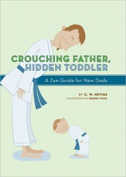 Crouching Father, Hidden Toddler: A Zen Guide for New Dads