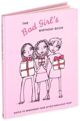 The Bad Girl's Birthday Book: Dates to Remember Year after Fabulous Year