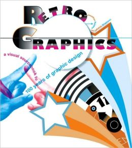 Retro Graphics: A Visual Sourcebook to 100 Years of Graphic Design