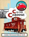 C Is for Caboose: Riding the Rails from A to Z