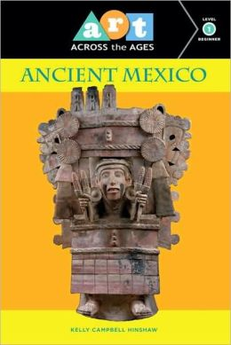 Art Across the Ages: Ancient Mexico: Ancient Mexico Level 1