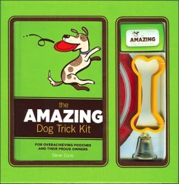 Amazing Dog Trick Kit: For Overachieving Pooches and Their Proud Owners