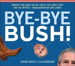 Bye-Bye Bush 2008 Daily Calendar
