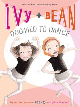 Ivy and Bean Doomed to Dance (Ivy and Bean Series #6)