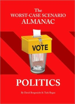 The Worst-Case Scenario Almanac .: Politics