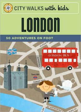 City Walks with Kids: London: 50 Adventures on Foot
