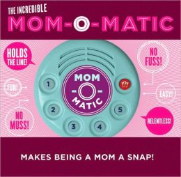Mom-O-Matic: Makes Being a Mom a Snap!