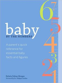 Baby by the Numbers: Parents' Essential Reference to Baby's Health and Development