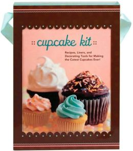 Cupcake Kit: Recipes, Liners, and Decorating Tools for Making the Best Cupcakes!