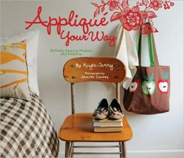 Applique Your Way: 32 Pretty Projects and Patterns