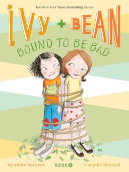 Ivy and Bean Bound to Be Bad (Ivy and Bean Series #5)