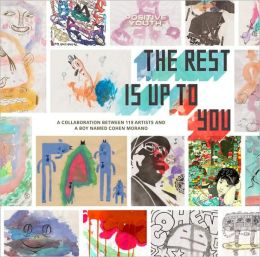 Rest is Up to You: A Boy Named Cohen Morano, 118 Artists, and a Watercolor Revolution