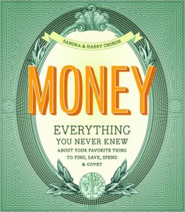 Money: Everything You Never Knew About Your Favorite Thing to Find, Save, Spend & Covet