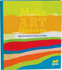 MoMA Make Art Mistakes: An Inspired Sketchbook for Everyone