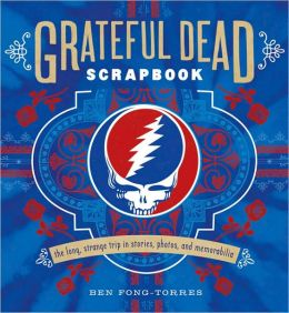 Grateful Dead Scrapbook: The Long, Strange Trip in Stories, Photos, and Memorabilia