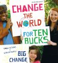 Book Cover Image. Title: Change the World for Ten Bucks:  small actions x lots of people = big change, Author: We Are What We Do