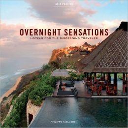 Overnight Sensations Asia Pacific: Hotels for the Discerning Traveler