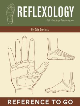Reflexology: Reference to Go: 50 Healing Techniques