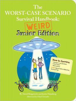 Worst-Case Scenario Survival Handbook: Weird Junior Edition